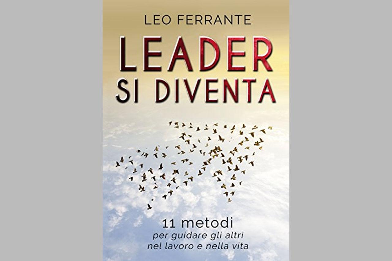 Leader si diventa: 11 metodi per guidare gli altri nel lavoro e nella vita.